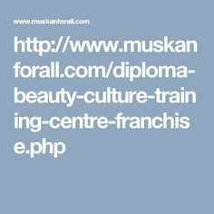http://www.muskanforall.com/diploma-beauty-culture-training-centre-franchise.php