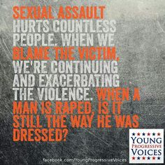 Sexual assault hurts countless people. When we blame the victim, we're continuing and exacerbating the violence. When a man is raped, is it still the way he was dressed? #feminism