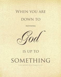 When you are Down to Nothing God is Up to Something by SprinkledJoy