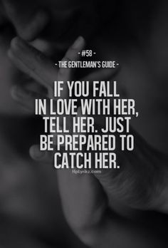 """The Gentleman's Guide 58 - """"If you fall in love with her, tell her. Just be prepared to catch her. Quotes To Live By, Me Quotes, Qoutes, Couple Quotes, Couple Texts, Style Quotes, Crush Quotes, Lyric Quotes, Quotations"""