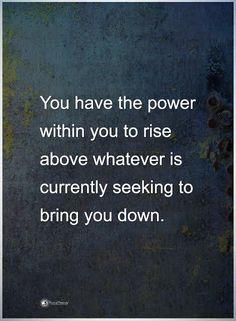 You have the power within you to rise above whatever is currently seeking to bring you down.  #powerofpositivity #positivewords  #positivethinking #inspirationalquote #motivationalquotes #quotes #life #love #power