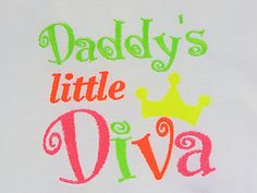 Daddy's little Diva, for infants to toddlers - Bodysuit or T-Shirts to sweatshirts by EmbroiderybySharon $16.00