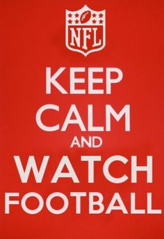 Keep calm and...watch Football!! I am soo ready for football season :)