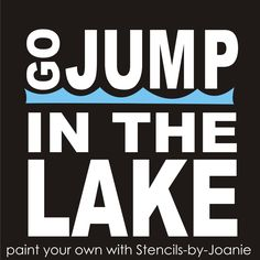 STENCIL Go Jump In Lake  Seaside Surf Wave Cottage Typography Art Subway Signs
