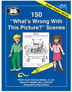 150 reproducible illustrated scenes. 3 levels of difficulty (50 one item wrong, 50  three items wrong, and 50 five items wrong). Targets vocabulary, sentence building, and visual skills. Grades PreK-3.