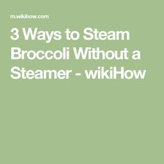3 Ways to Steam Broccoli Without a Steamer - wikiHow