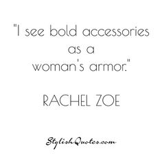 I see bold accessories as a... For more fashion quotes go to stylishquotes.com