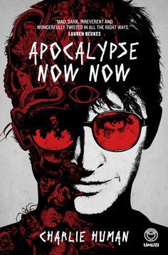 Apocalypse Now Now ebook by Charlie Human - Rakuten Kobo Acacia, Kitsch, Apocalypse Now, The Last Wish, Red Books, Beautiful Book Covers, Porno, Penguin Random House, Book Format