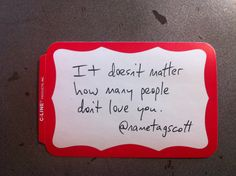 """It doesn't matter how many people don't love you."" @nametagscott"