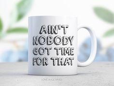 Funny Mug  Sassy Mug  Aint Nobody Got Time for by lovealicemugs