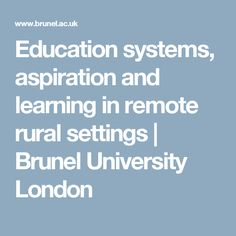 Education systems, aspiration and learning in remote rural settings | Brunel University London