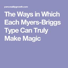The Ways in Which Each Myers-Briggs Type Can Truly Make Magic