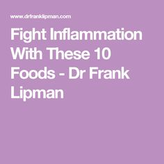 Fight Inflammation With These 10 Foods - Dr Frank Lipman
