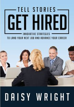 Tell Stories, Get Hired: Innovative Strategies to Land Your Next Job and Advance Your Career www.tellstoriesgethired.com