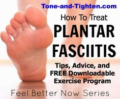 How to treat plantar fasciitis - tips, advice, and a FREE downloadable exercise program from the physical therapist at Tone-and-Tighten.com