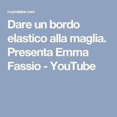 Dare un bordo elastico alla maglia. Presenta Emma Fassio - YouTube