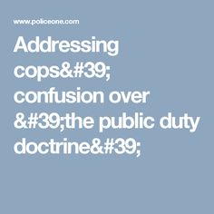 Addressing cops' confusion over 'the public duty doctrine'