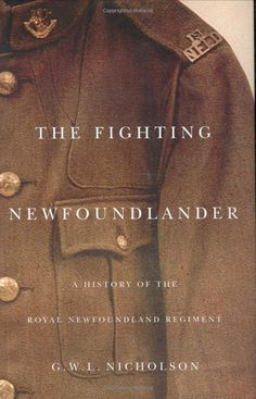 'The Fighting Newfoundlander' recounts the tragic history of the Newfoundland Regiment and their role in the first World War (I would love to read this. must find it and buy it). Newfoundland Canada, Newfoundland And Labrador, World War One, First World, Miss You Daddy, Adventure Photos, Canadian History, Man On The Moon, Lest We Forget