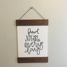 Wood Print Art Hanger and Letterpressed Art Print // Find Joy In The Every Day // Red Mahogany Stain  About The Print Hangers:  +Wood lath print hangers stained with a honey stain+ +Letterpress original design Find Joy In The Every Day print fastened to the hanger+ +Comes