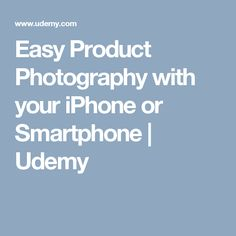 Easy Product Photography with your iPhone or Smartphone | Udemy