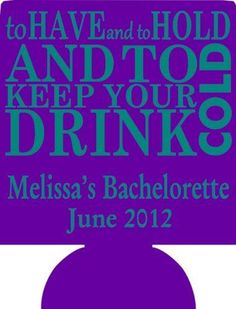 to have and to hold Bachelorette Koozies Party custom favors 2573
