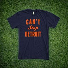 Can't Stop Detroit   T-Shirt   Made in the USA