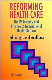 Reforming Health Care: The Philosophy and Practice of International Health Reform
