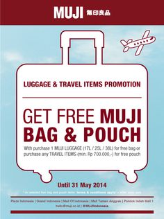 Get FREE BAG or POUCH with purchase MUJI Luggage or Travel Items! T&C apply... Until 31 May 2014. Don't miss it!