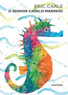 Mister Seahorse (By Eric Carle)Are you ready for a scintillating seahorse fact? The father seahorse is the one who carries the mothers eggs around in his pouch before they hatch. In Mister Seahorse, master collage artist Eric. Eric Carle, Arte Elemental, Kunst Picasso, Seahorse Art, Seahorses, Colorful Seahorse, Baby Seahorse, Letter Of The Week, Preschool Books