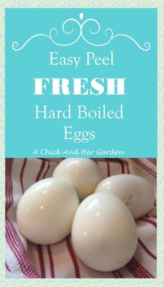 Easy Peel Fresh Hard Boiled Eggs - A Chick And Her Garden