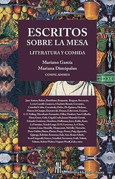 Escritos sobre la mesa : literatura y comida / selección, prólogo y notas de Mariano García y Mariana Dimópulos http://fama.us.es/record=b2653207~S5*spi