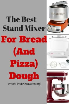 The best stand mixers for kneading small and large amounts of dense pizza and bread dough Best Stand Mixer, Stand Mixers, Wood Fired Pizza, Pizza Dough, Cool Kitchens, Oven, Kitchen Appliances, Good Things, Bread