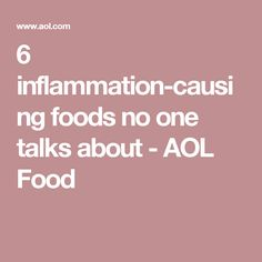 6 inflammation-causing foods no one talks about - AOL Food