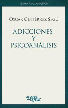 GUTIÉRREZ SEGÚ, Oscar . Adicciones y psicoanálisis Buenos Aires: Letra Viva, 2013. 92 p. (Teoría Psicoanalítica ).
