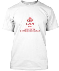 Keep Calm Listen Chartered Accountant White T-Shirt Front - This is the perfect gift for someone who loves Chartered Accountant. Thank you for visiting my page (Related terms: Keep Calm and Carry On,Keep Calm and listen to the a Chartered Accountant,Chartered Accountant,chart ...)