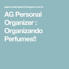 AG Personal Organizer : Organizando Perfumes!!