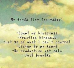 My To Do List for Today ~ Blessings Totally what I'm going to be thinking for my wedding day!