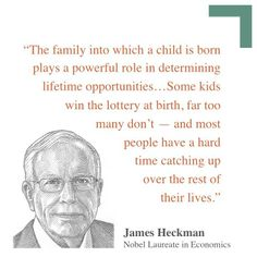 """""""The family into which a child is born plays a powerful role in determining lifetime opportunities."""" -- Professor James Heckman. Share if you agree that all children deserve the opportunity to grow into healthy, productive adults.  For more, visit www.heckmanequation.org."""