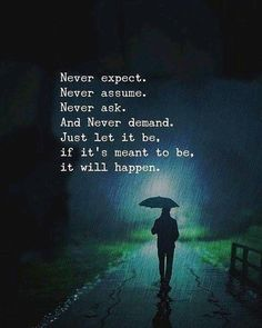Positive Quotes : Never expect. Never assume. And never demand. Just let it be. - Hall Of Quotes Life Quotes Love, Attitude Quotes, Wisdom Quotes, True Quotes, Words Quotes, Best Quotes, Motivational Quotes, Inspirational Quotes, Qoutes