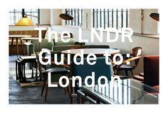 The LNDR Guide to: London