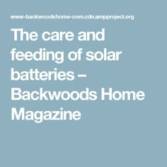 The care and feeding of solar batteries – Backwoods Home Magazine