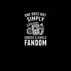 One Does Not Simply Choose A Single Fandom - One does not simply choose a single fandom. Whether you're a fan of Sherlock, Doctor Who, Harry Potter, Supernatural or Lord of the Rings, this design can broadcast all your nerdy obsessions at the same time. Superwholockians unite, and scream and cry and write fanfics and draw fanart of all our most favorite characters.