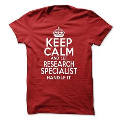 Keep Calm And Let Research Specialist Handle It T Shirts, Hoodie Sweatshirts