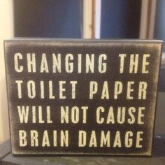 """i need this in my bathroom. for my family & guests. so hilarious when my niece doesn't tell me there is no tp, and after she left, i noticed and think """"what did she wipe her bum with??"""""""