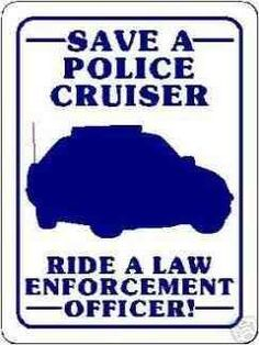 """Save a police cruiser, ride a law enforcement officer """"yippee kie yie yay"""" DCJ Cop Wife, Police Wife Life, Police Family, Police Girlfriend, Cops Humor, Police Humor, Police Officer, Police Quotes, Female Cop"""