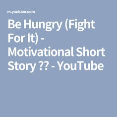Be Hungry (Fight For It) - Motivational Short Story ᴴᴰ - YouTube