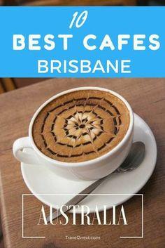 10 best cafes in brisbane 10 best cafes in Brisbane and beyond