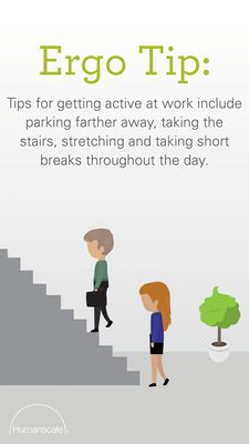 Tips for getting active at work include parking farther away, taking the stairs, stretching and taking short breaks throughout the day. Humanscale Ergo Tip | Productivity | Active workplace | Well-being | Movement | Ergonomics outside the workplace