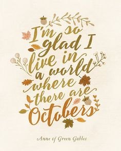 I'm So Glad I Live in a World Where There are Octobers Anne With An E, Happy Birthday, Autumn Aesthetic, Lettering, Typography, Happy Fall, Fall Halloween, Halloween Outfits, Book Quotes