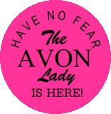 """HAVE NO FEAR The AVON Lady IS HERE!"" Call me and let's talk Avon @610-333-0727 or shop my eStore @ www.youravon.com/tmiller537"
